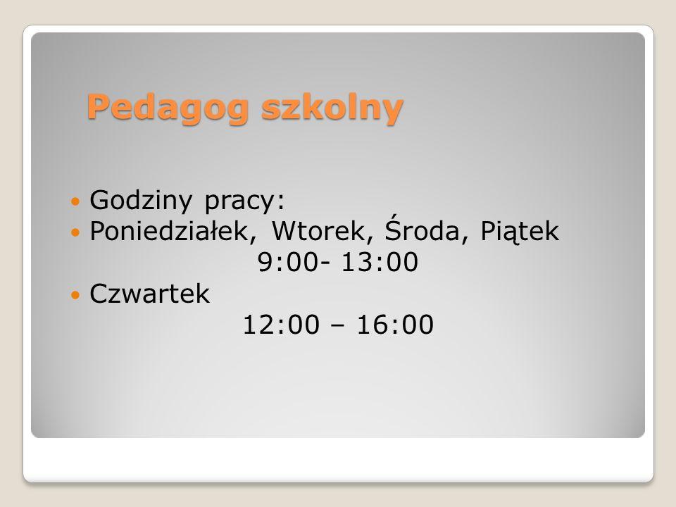 Pedagog szkolny Godziny pracy: Poniedziałek, Wtorek, Środa, Piątek 9:00- 13:00 Czwartek 12:00 – 16:00