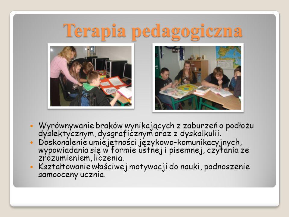 Terapia pedagogiczna Wyrównywanie braków wynikających z zaburzeń o podłożu dyslektycznym, dysgraficznym oraz z dyskalkulii.
