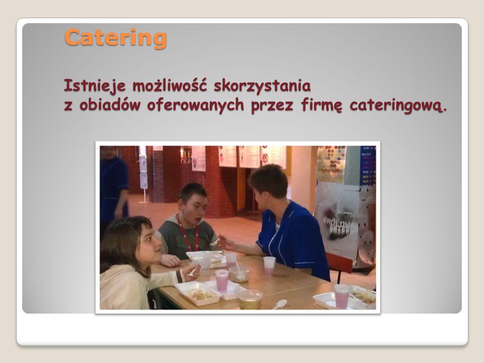 Catering Istnieje możliwość skorzystania z obiadów oferowanych przez firmę cateringową.