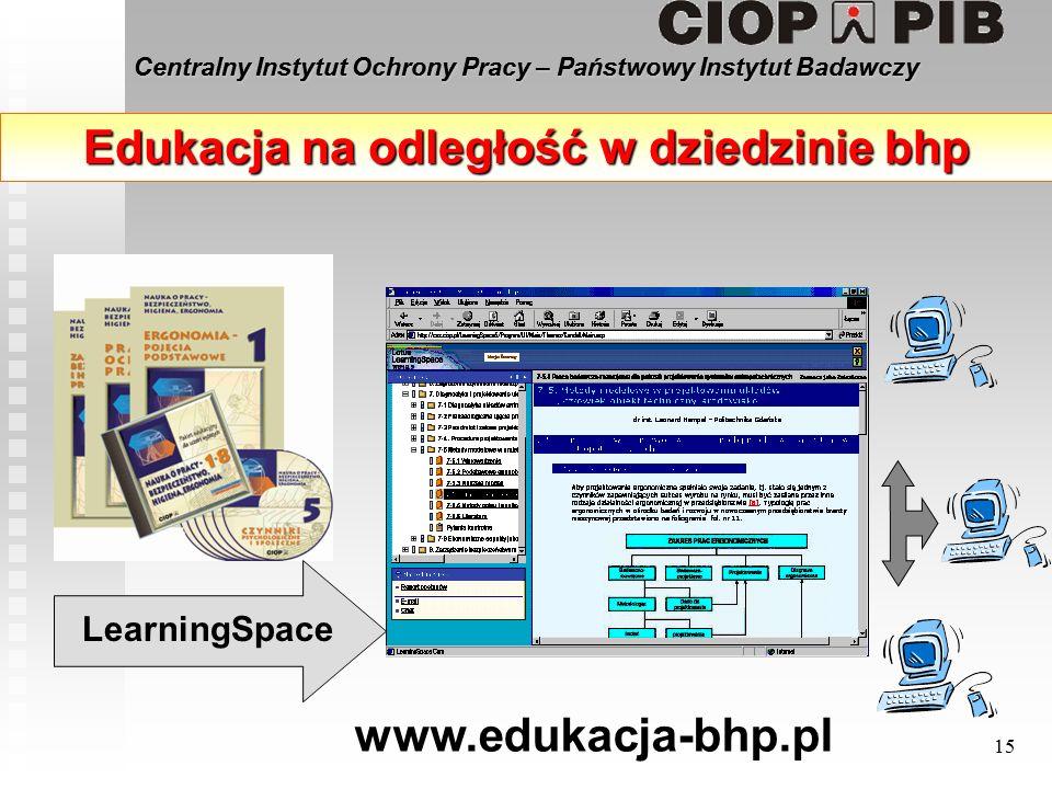 Centralny Instytut Ochrony Pracy – Państwowy Instytut Badawczy 15 LearningSpace Edukacja na odległość w dziedzinie bhp www.edukacja-bhp.pl