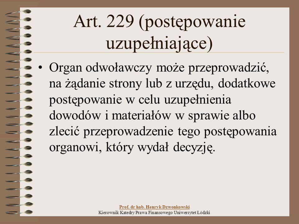 Art. 229 (postępowanie uzupełniające) Organ odwoławczy może przeprowadzić, na żądanie strony lub z urzędu, dodatkowe postępowanie w celu uzupełnienia