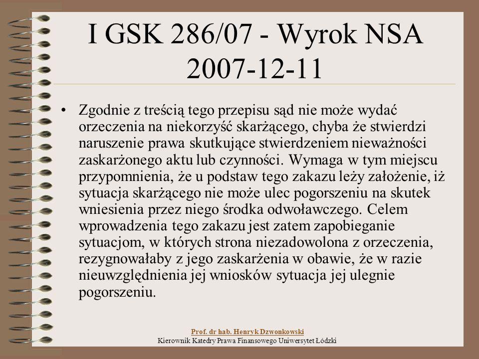 I GSK 286/07 - Wyrok NSA 2007-12-11 Zgodnie z treścią tego przepisu sąd nie może wydać orzeczenia na niekorzyść skarżącego, chyba że stwierdzi naruszenie prawa skutkujące stwierdzeniem nieważności zaskarżonego aktu lub czynności.