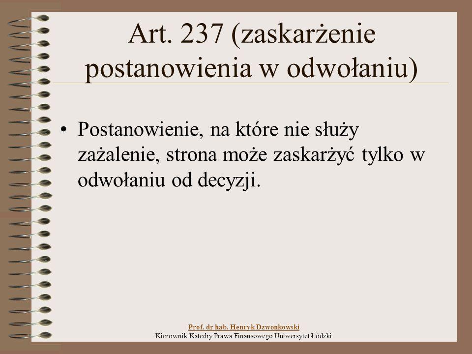 Art. 237 (zaskarżenie postanowienia w odwołaniu) Postanowienie, na które nie służy zażalenie, strona może zaskarżyć tylko w odwołaniu od decyzji. Prof