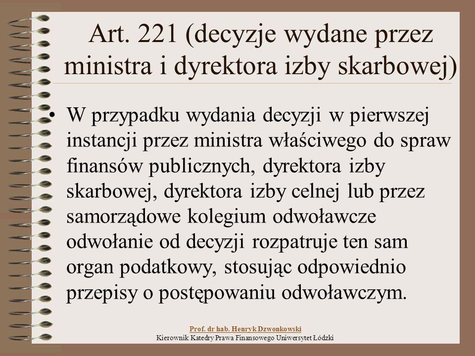 Art. 221 (decyzje wydane przez ministra i dyrektora izby skarbowej) W przypadku wydania decyzji w pierwszej instancji przez ministra właściwego do spr