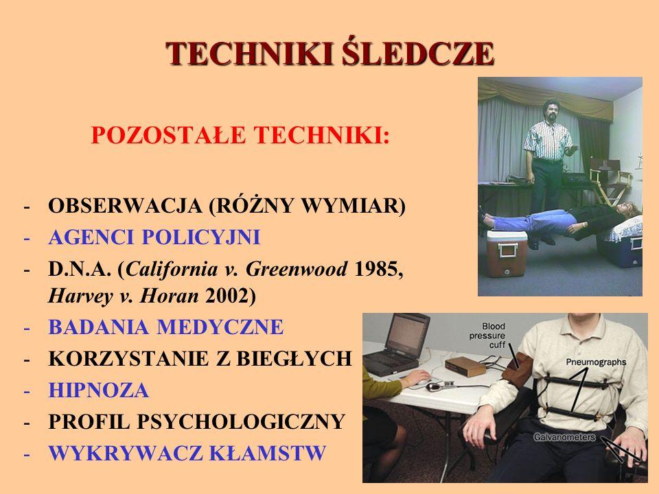 TECHNIKI ŚLEDCZE POZOSTAŁE TECHNIKI: -OBSERWACJA (RÓŻNY WYMIAR) -AGENCI POLICYJNI -D.N.A.
