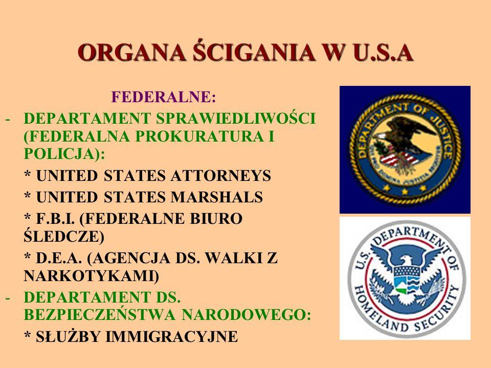 ORGANA ŚCIGANIA W U.S.A FEDERALNE: -DEPARTAMENT SPRAWIEDLIWOŚCI (FEDERALNA PROKURATURA I POLICJA): * UNITED STATES ATTORNEYS * UNITED STATES MARSHALS * F.B.I.