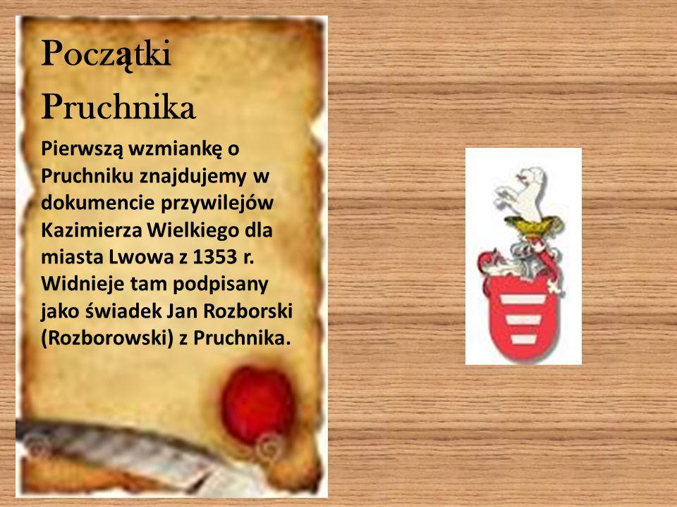 Pocz ą tki Pruchnika Pierwszą wzmiankę o Pruchniku znajdujemy w dokumencie przywilejów Kazimierza Wielkiego dla miasta Lwowa z 1353 r.
