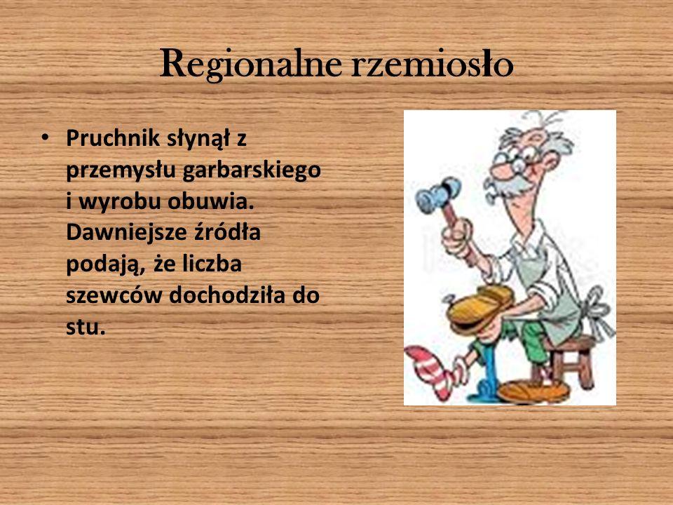 Regionalne rzemios ł o Pruchnik słynął z przemysłu garbarskiego i wyrobu obuwia. Dawniejsze źródła podają, że liczba szewców dochodziła do stu.