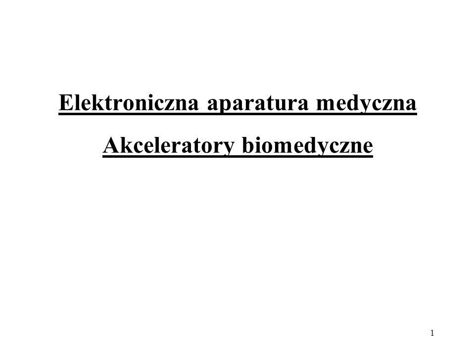 1 Elektroniczna aparatura medyczna Akceleratory biomedyczne
