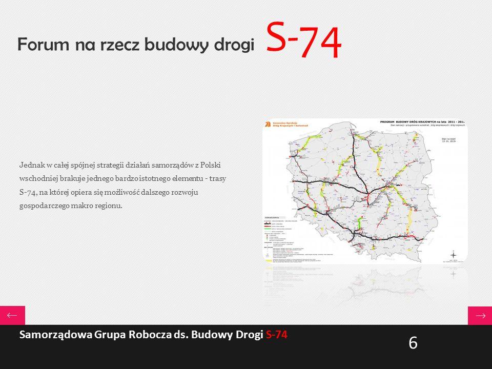 Forum na rzecz budowy drogi S-74 Jednak w całej spójnej strategii działań samorządów z Polski wschodniej brakuje jednego bardzo istotnego elementu - trasy S-74, na której opiera się możliwość dalszego rozwoju gospodarczego makro regionu.