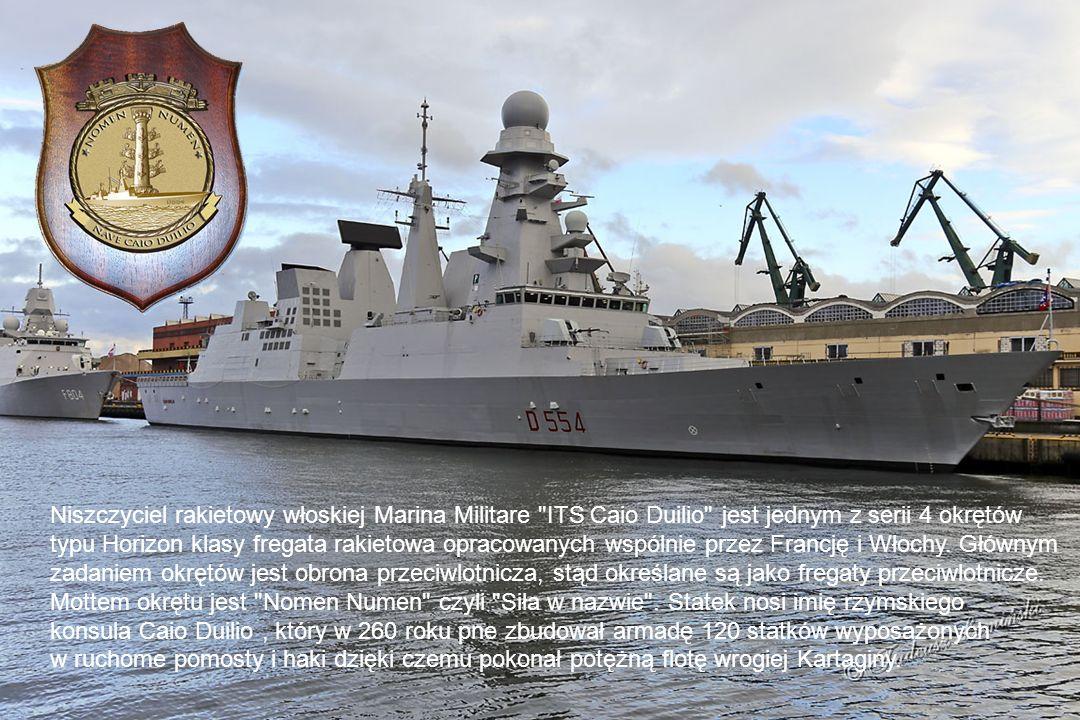 Niszczyciel rakietowy włoskiej Marina Militare ITS Caio Duilio jest jednym z serii 4 okrętów typu Horizon klasy fregata rakietowa opracowanych wspólnie przez Francję i Włochy.