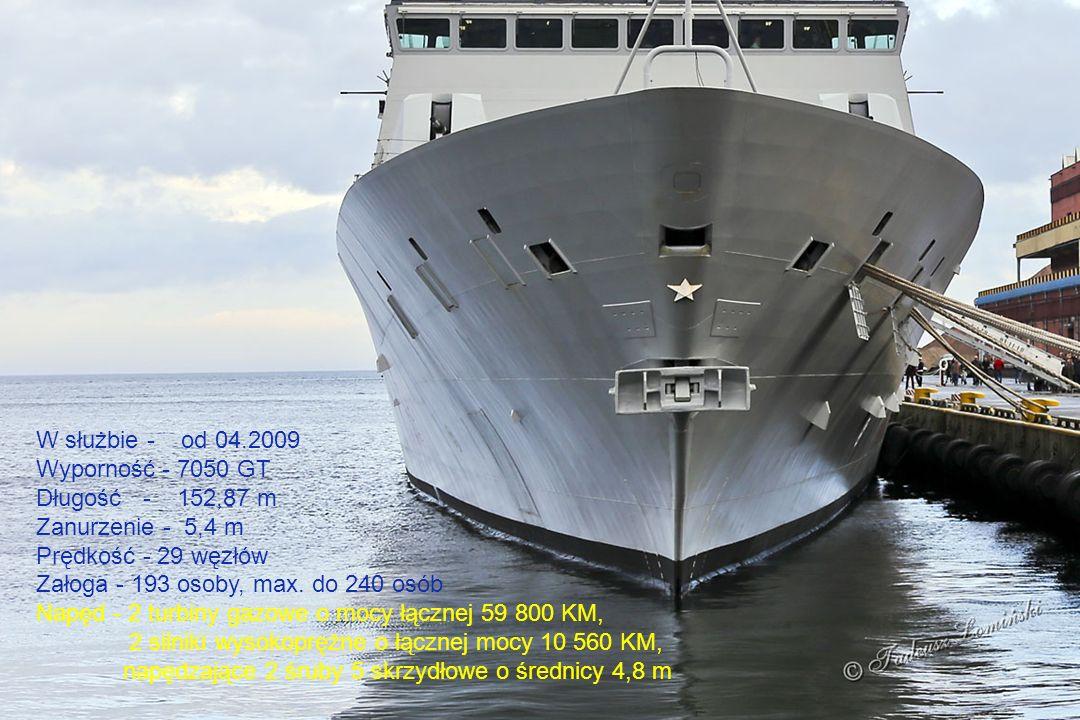 W służbie - od 04.2009 Wyporność - 7050 GT Długość - 152,87 m Zanurzenie - 5,4 m Prędkość - 29 węzłów Załoga - 193 osoby, max.