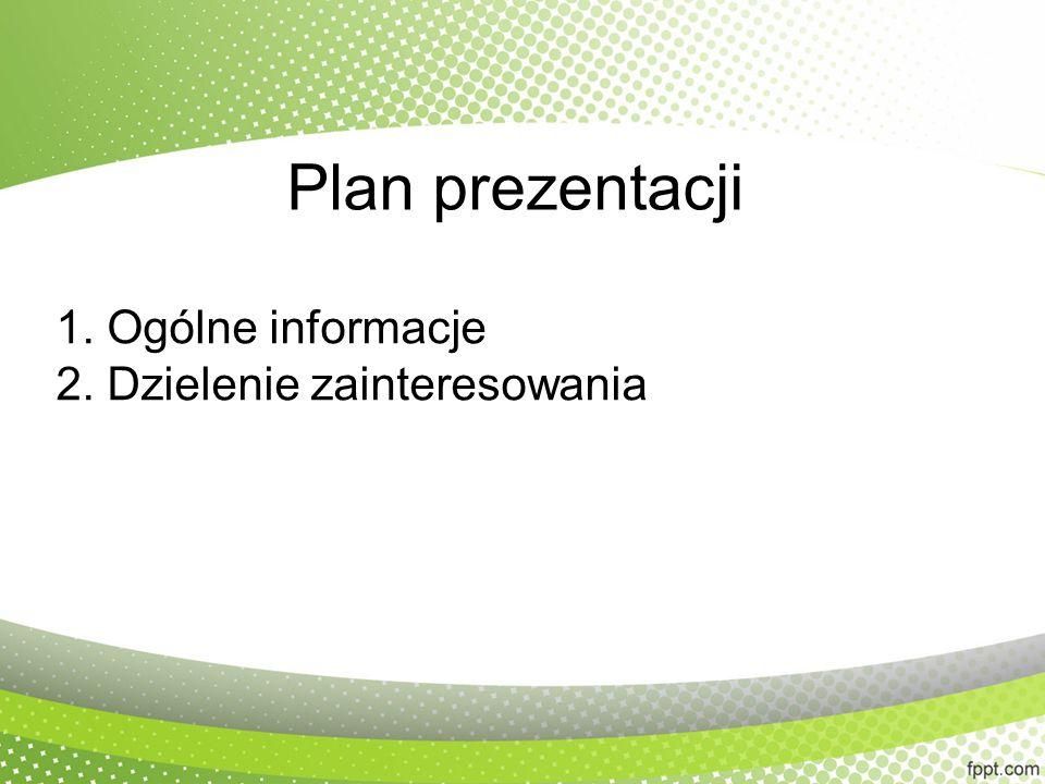 Plan prezentacji 1. Ogólne informacje 2. Dzielenie zainteresowania