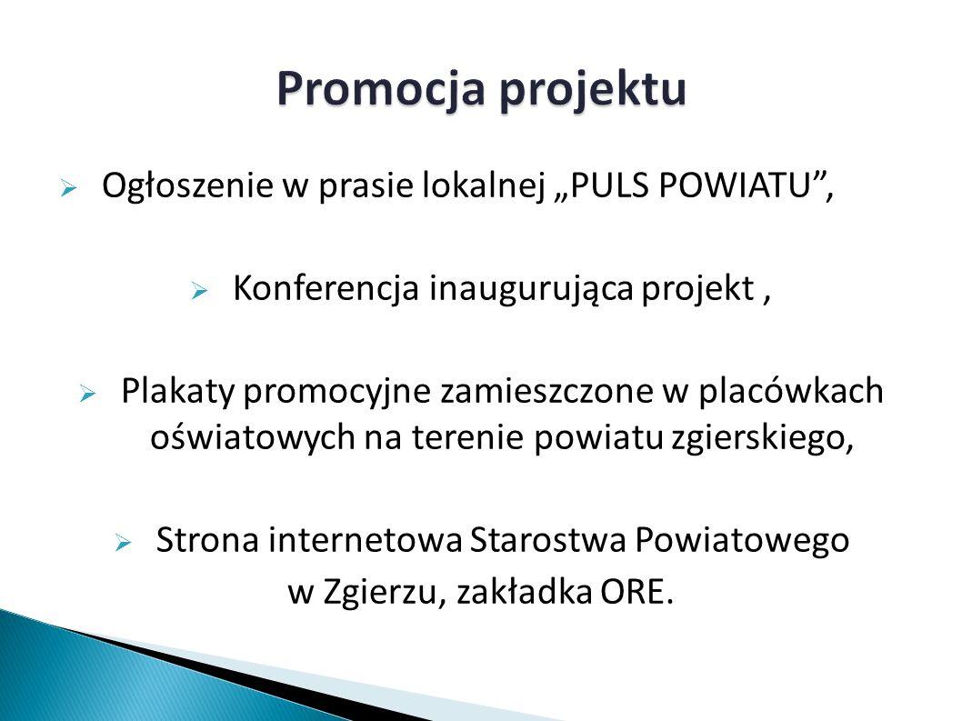 """ Ogłoszenie w prasie lokalnej """"PULS POWIATU ,  Konferencja inaugurująca projekt,  Plakaty promocyjne zamieszczone w placówkach oświatowych na terenie powiatu zgierskiego,  Strona internetowa Starostwa Powiatowego w Zgierzu, zakładka ORE."""