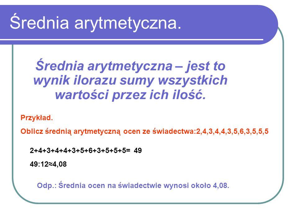 Średnia arytmetyczna. Średnia arytmetyczna – jest to wynik ilorazu sumy wszystkich wartości przez ich ilość. Przykład. Oblicz średnią arytmetyczną oce