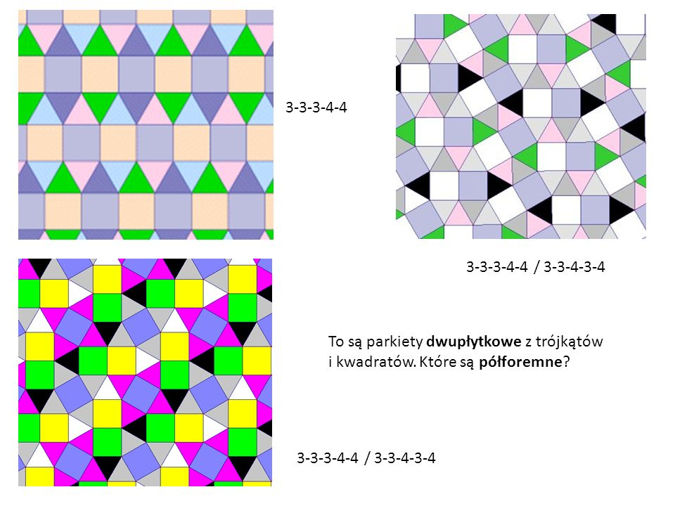 3-3-3-4-4 3-3-3-4-4 / 3-3-4-3-4 To są parkiety dwupłytkowe z trójkątów i kwadratów. Które są półforemne?