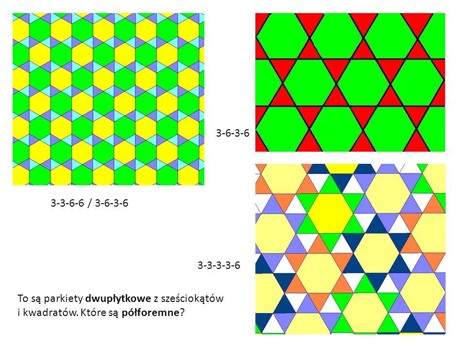 To są parkiety dwupłytkowe z sześciokątów i kwadratów. Które są półforemne? 3-3-6-6 / 3-6-3-6 3-6-3-6 3-3-3-3-6
