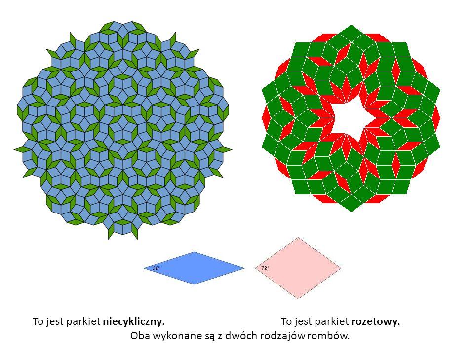 To jest parkiet niecykliczny. To jest parkiet rozetowy. Oba wykonane są z dwóch rodzajów rombów.