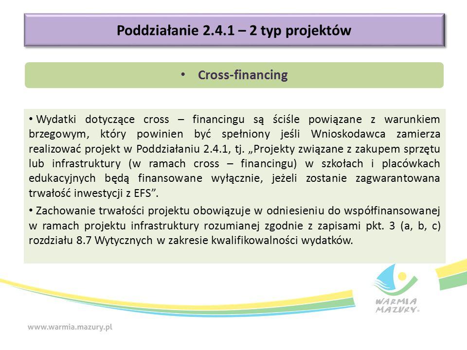 Cross-financing Wydatki dotyczące cross – financingu są ściśle powiązane z warunkiem brzegowym, który powinien być spełniony jeśli Wnioskodawca zamierza realizować projekt w Poddziałaniu 2.4.1, tj.