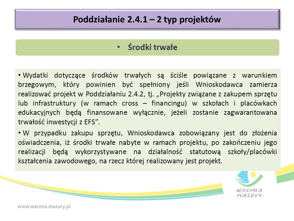 Poddziałanie 2.4.1 – 2 typ projektów Środki trwałe Wydatki dotyczące środków trwałych są ściśle powiązane z warunkiem brzegowym, który powinien być spełniony jeśli Wnioskodawca zamierza realizować projekt w Poddziałaniu 2.4.2, tj.