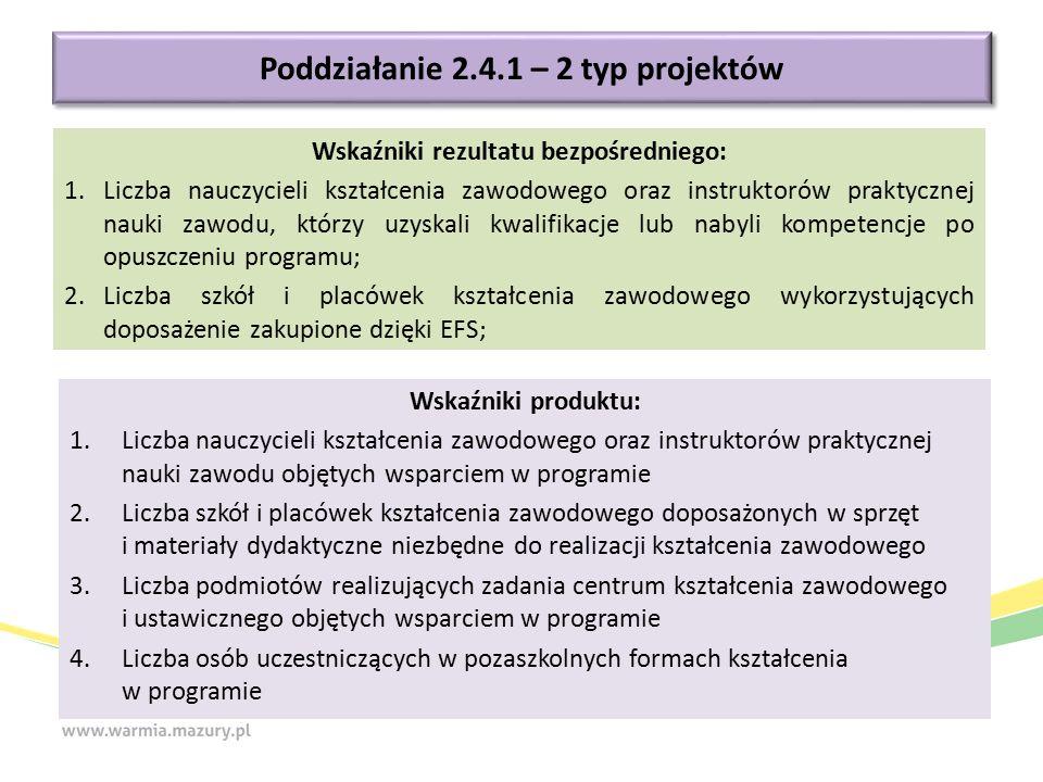Poddziałanie 2.4.1 – 2 typ projektów Wskaźniki produktu: 1.Liczba nauczycieli kształcenia zawodowego oraz instruktorów praktycznej nauki zawodu objęty