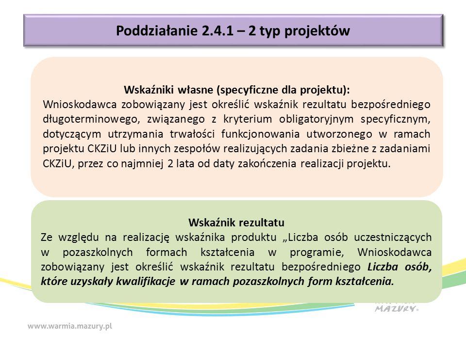 Poddziałanie 2.4.1 – 2 typ projektów Wskaźniki własne (specyficzne dla projektu): Wnioskodawca zobowiązany jest określić wskaźnik rezultatu bezpośredn
