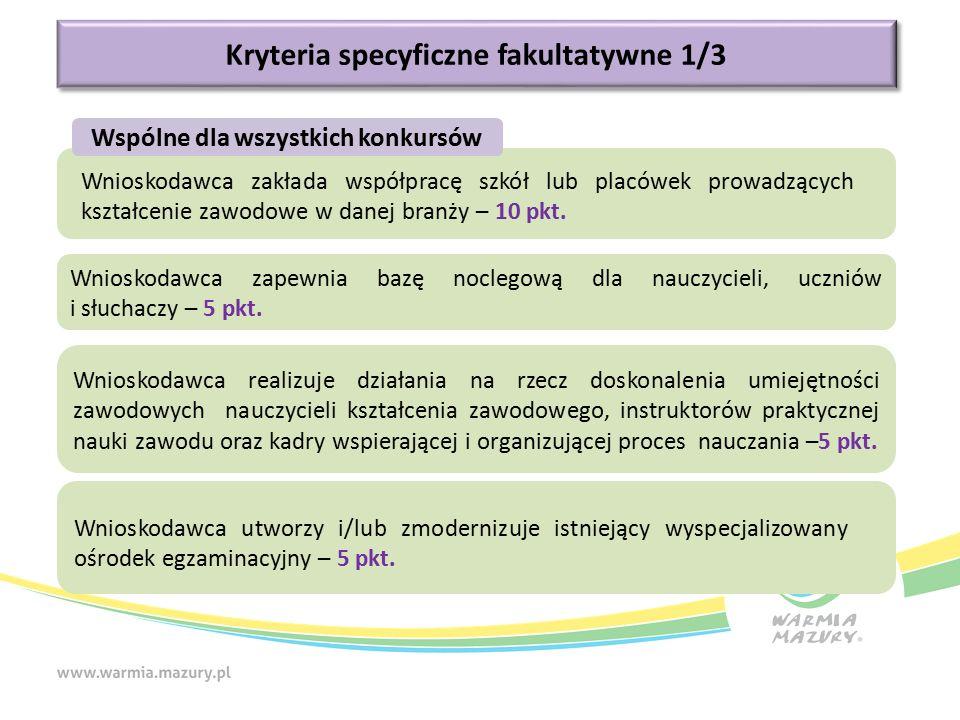 Kryteria specyficzne fakultatywne 1/3 Wnioskodawca zapewnia bazę noclegową dla nauczycieli, uczniów i słuchaczy – 5 pkt. Wnioskodawca zakłada współpra