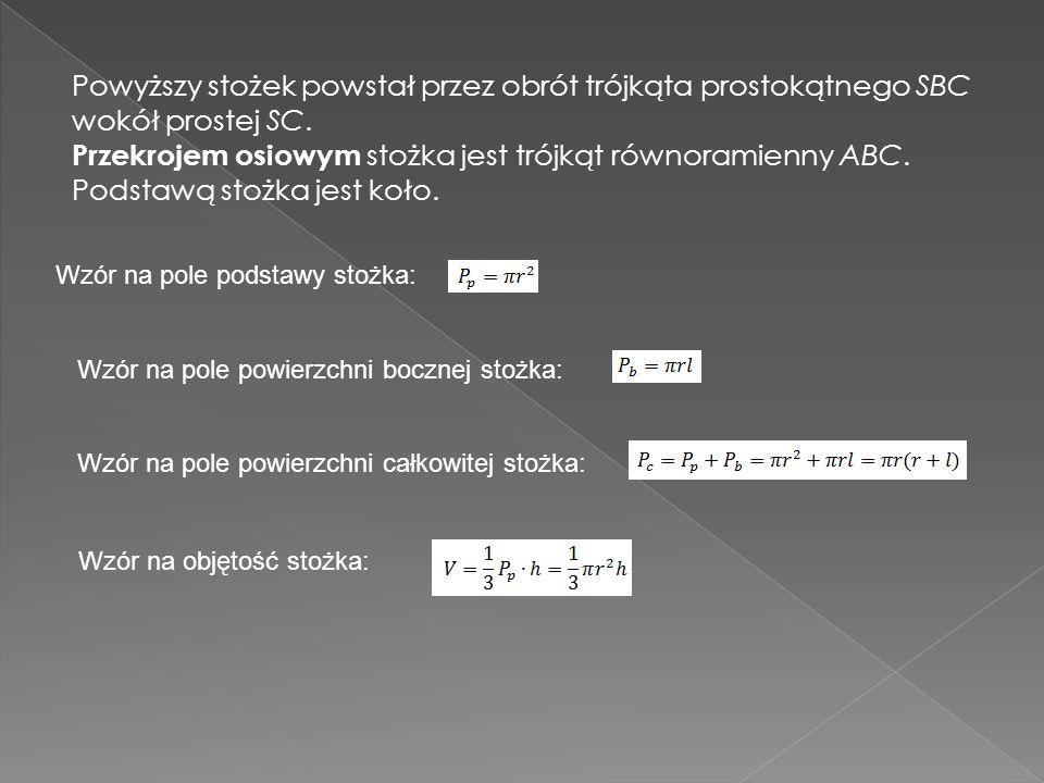 Stożek powstaje przez obrót trójkąta prostokątnego wokół jednej z przyprostokątnych. Przyprostokątna ta tworzy wysokość stożka, a druga przyprostokątn