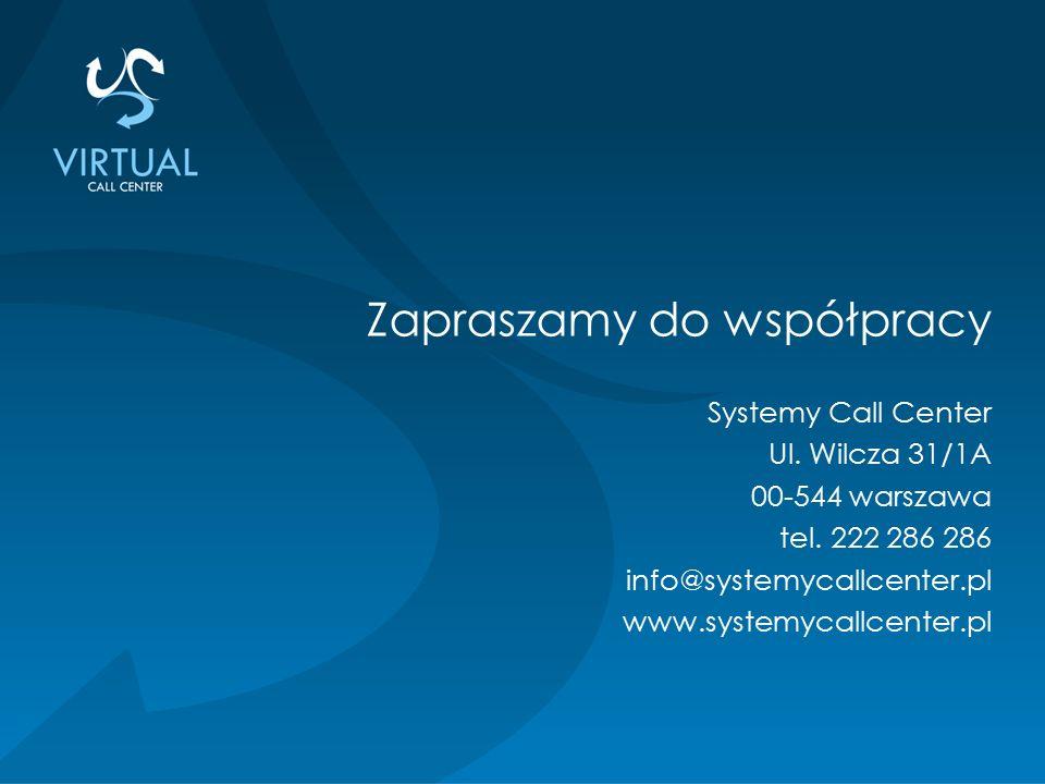 Zapraszamy do współpracy Systemy Call Center Ul. Wilcza 31/1A 00-544 warszawa tel. 222 286 286 info@systemycallcenter.pl www.systemycallcenter.pl
