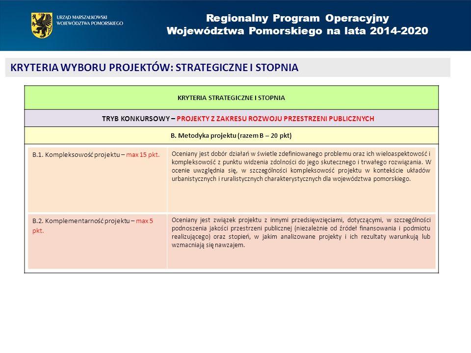 Regionalny Program Operacyjny Województwa Pomorskiego na lata 2014-2020 KRYTERIA WYBORU PROJEKTÓW: STRATEGICZNE I STOPNIA KRYTERIA STRATEGICZNE I STOPNIA TRYB KONKURSOWY – PROJEKTY Z ZAKRESU ROZWOJU PRZESTRZENI PUBLICZNYCH B.