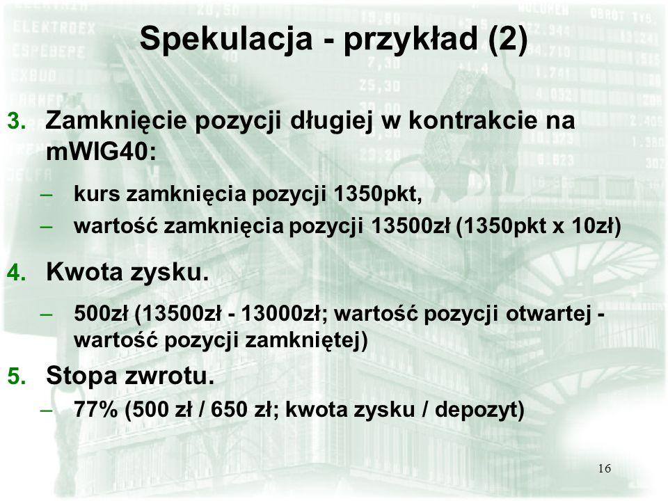 16 Spekulacja - przykład (2) 3.