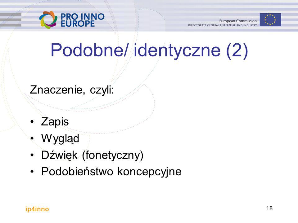 ip4inno 18 Podobne/ identyczne (2) Znaczenie, czyli: Zapis Wygląd Dźwięk (fonetyczny) Podobieństwo koncepcyjne
