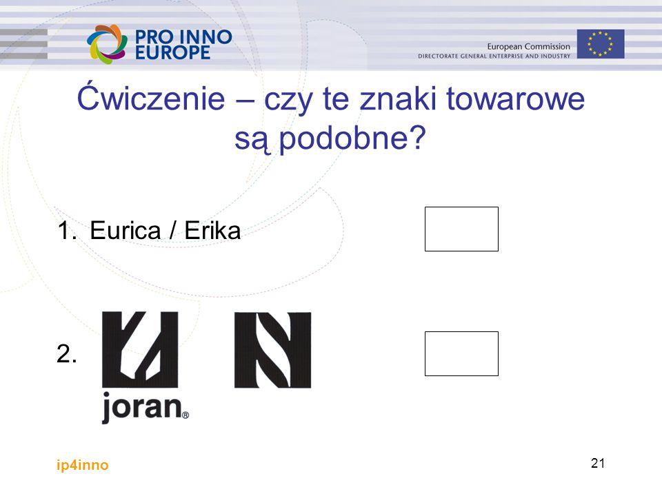 ip4inno 21 1.Eurica / Erika 2. Ćwiczenie – czy te znaki towarowe są podobne?