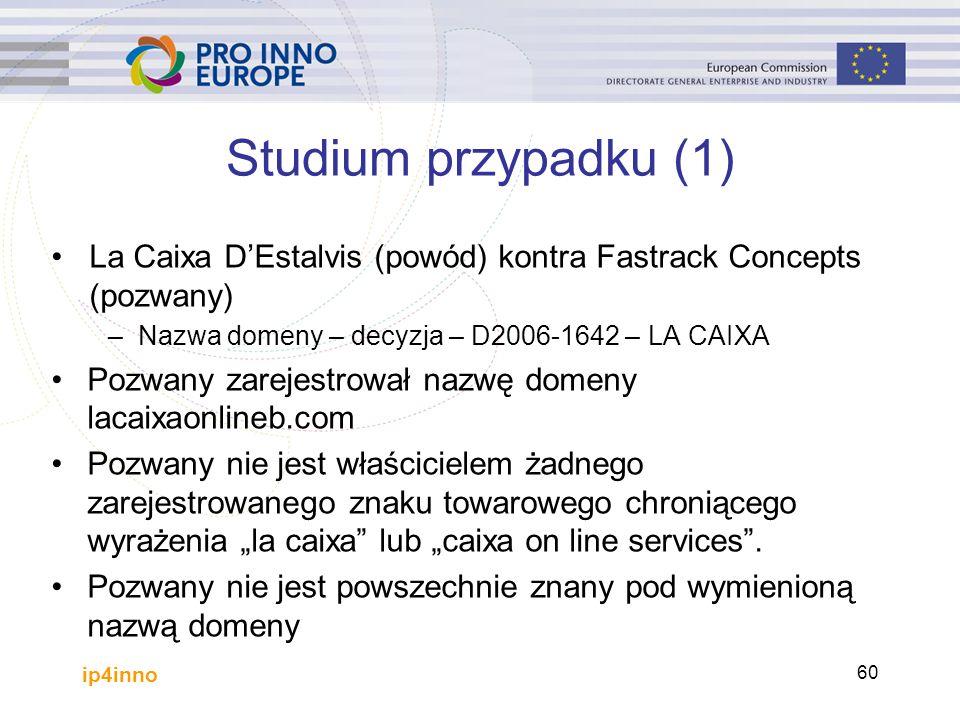 """ip4inno 60 Studium przypadku (1) La Caixa D'Estalvis (powód) kontra Fastrack Concepts (pozwany) –Nazwa domeny – decyzja – D2006-1642 – LA CAIXA Pozwany zarejestrował nazwę domeny lacaixaonlineb.com Pozwany nie jest właścicielem żadnego zarejestrowanego znaku towarowego chroniącego wyrażenia """"la caixa lub """"caixa on line services ."""