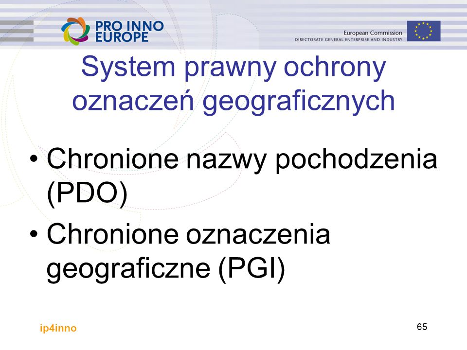 ip4inno 65 Chronione nazwy pochodzenia (PDO) Chronione oznaczenia geograficzne (PGI) System prawny ochrony oznaczeń geograficznych