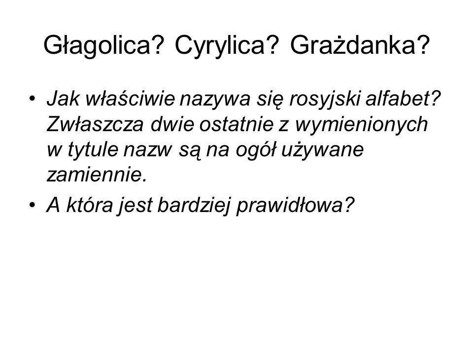 Głagolica. Cyrylica. Grażdanka. Jak właściwie nazywa się rosyjski alfabet.