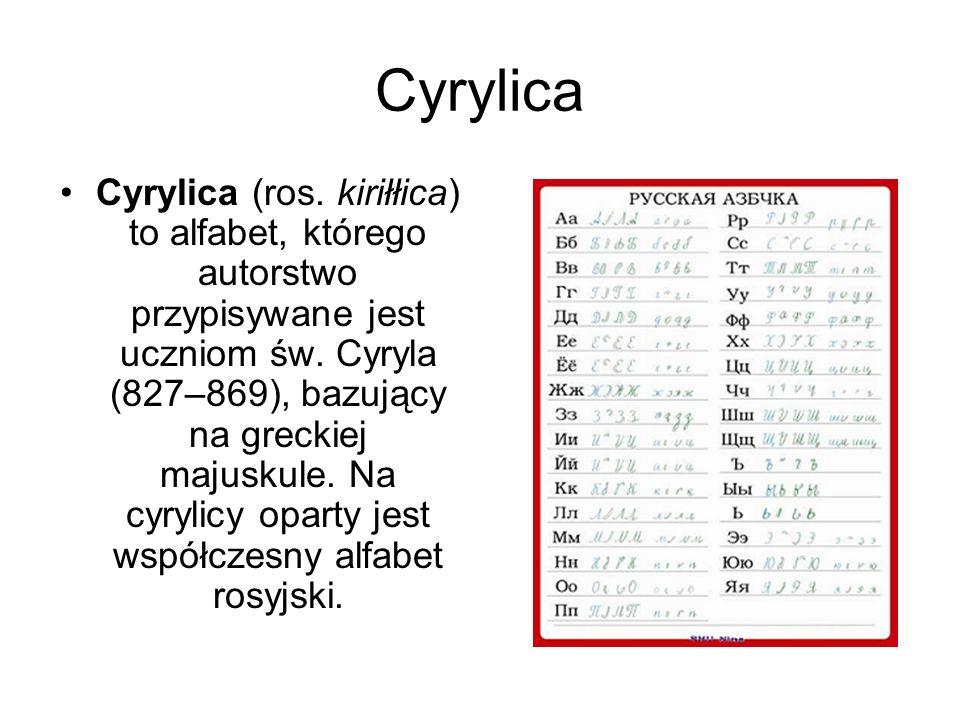 Cyrylica Cyrylica (ros. kiriłłica) to alfabet, którego autorstwo przypisywane jest uczniom św.