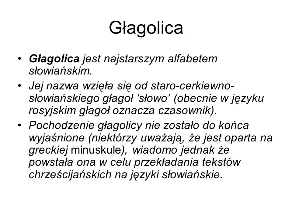 Głagolica Głagolica jest najstarszym alfabetem słowiańskim.