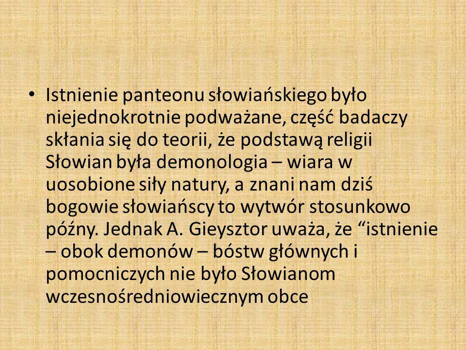 Istnienie panteonu słowiańskiego było niejednokrotnie podważane, część badaczy skłania się do teorii, że podstawą religii Słowian była demonologia – w