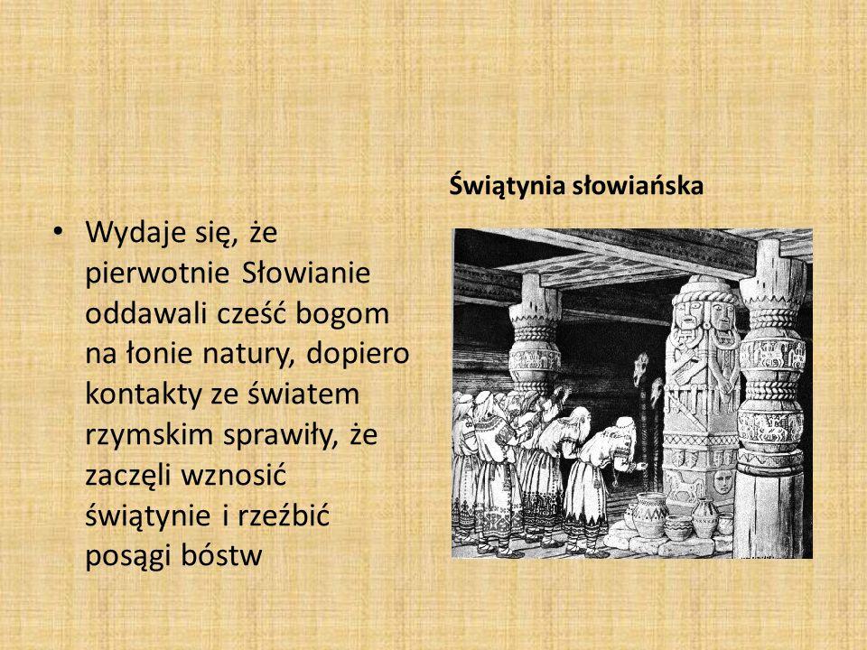 Wydaje się, że pierwotnie Słowianie oddawali cześć bogom na łonie natury, dopiero kontakty ze światem rzymskim sprawiły, że zaczęli wznosić świątynie