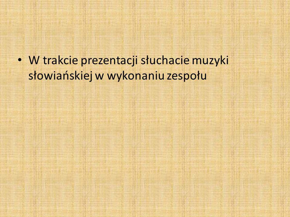 W trakcie prezentacji słuchacie muzyki słowiańskiej w wykonaniu zespołu
