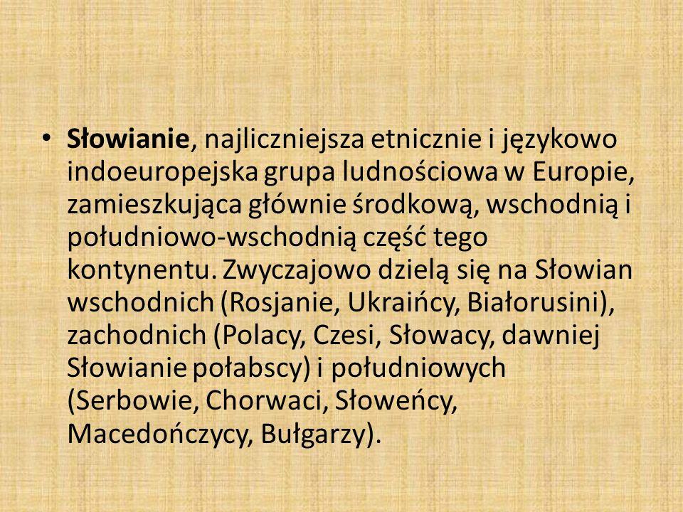 Słowianie, najliczniejsza etnicznie i językowo indoeuropejska grupa ludnościowa w Europie, zamieszkująca głównie środkową, wschodnią i południowo-wsch