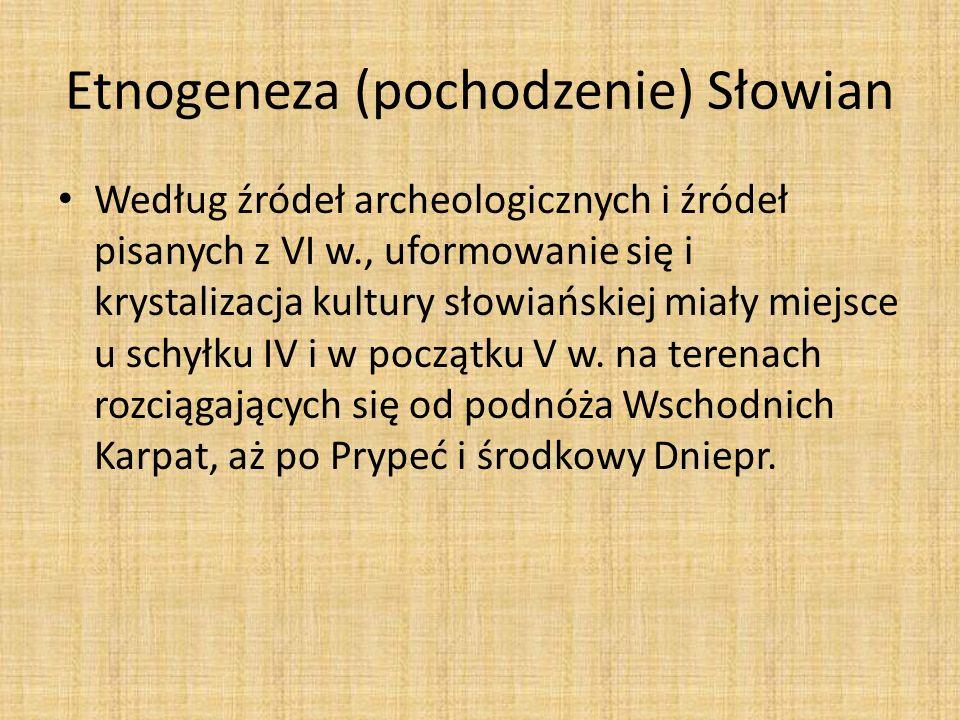 Etnogeneza (pochodzenie) Słowian Według źródeł archeologicznych i źródeł pisanych z VI w., uformowanie się i krystalizacja kultury słowiańskiej miały