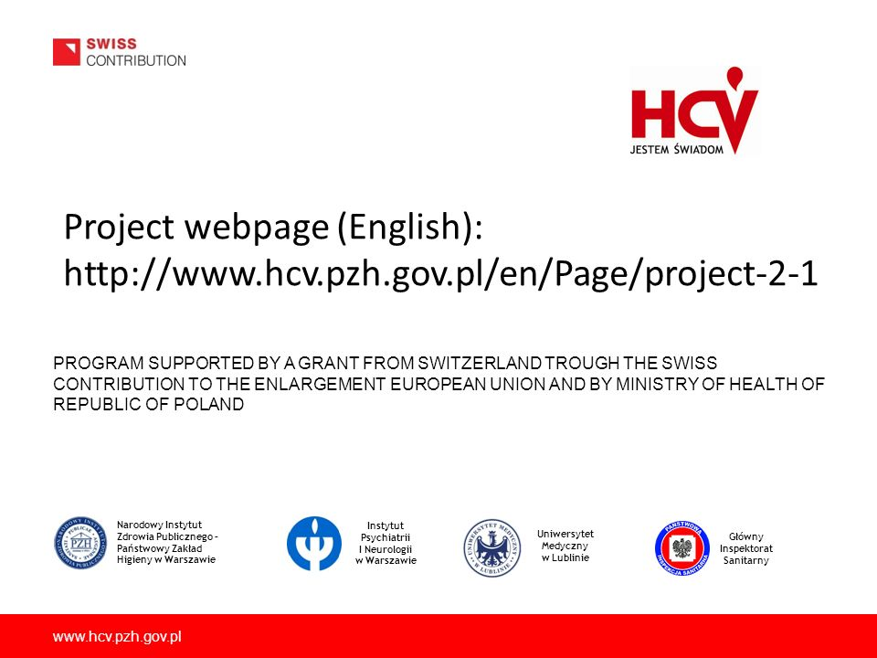 www.hcv.pzh.gov.pl PROGRAM SUPPORTED BY A GRANT FROM SWITZERLAND TROUGH THE SWISS CONTRIBUTION TO THE ENLARGEMENT EUROPEAN UNION AND BY MINISTRY OF HE