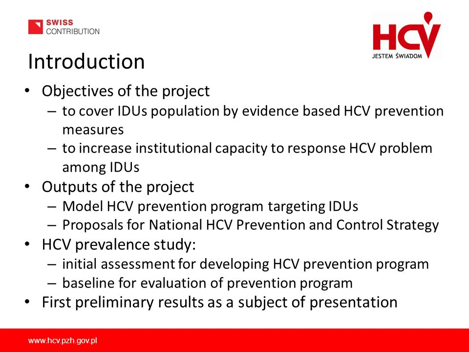 www.hcv.pzh.gov.pl Introduction Objectives of the project – to cover IDUs population by evidence based HCV prevention measures – to increase instituti