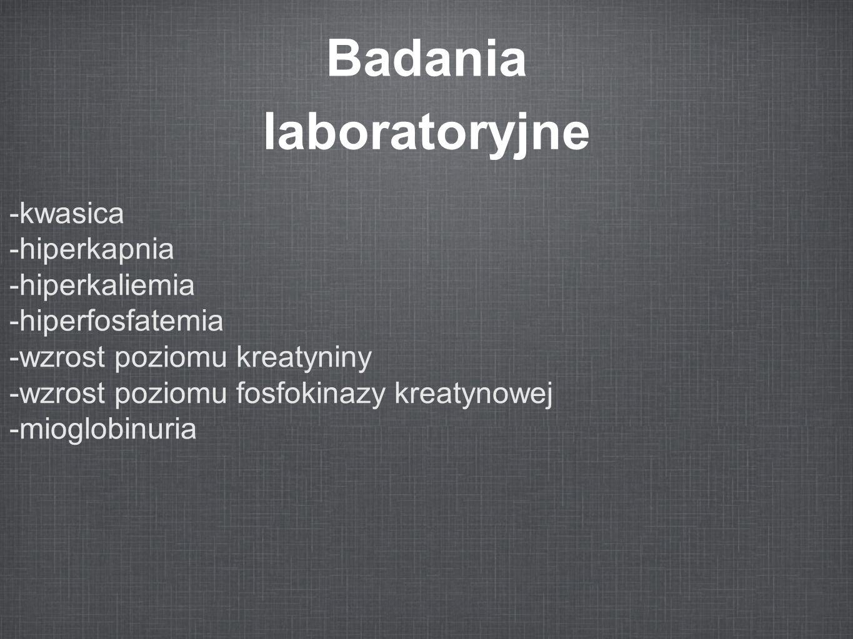 Badania laboratoryjne -kwasica -hiperkapnia -hiperkaliemia -hiperfosfatemia -wzrost poziomu kreatyniny -wzrost poziomu fosfokinazy kreatynowej -mioglo