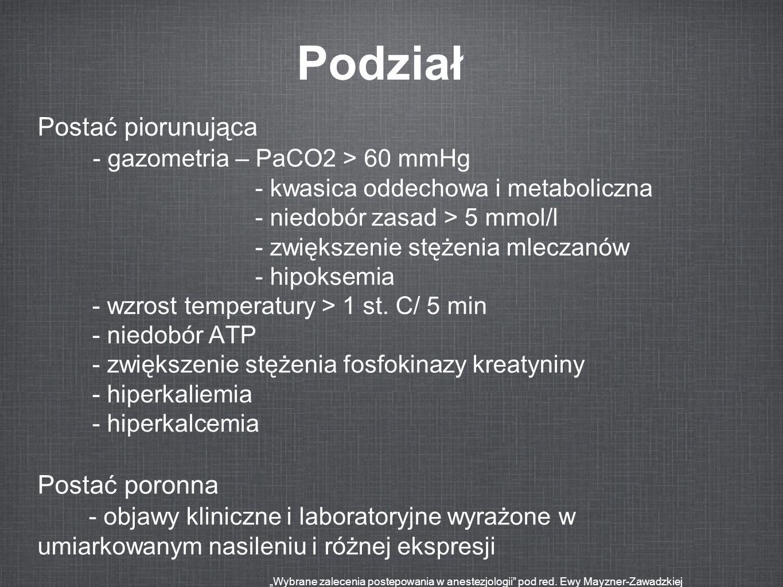 Podział Postać piorunująca - gazometria – PaCO2 > 60 mmHg - kwasica oddechowa i metaboliczna - niedobór zasad > 5 mmol/l - zwiększenie stężenia mlecza