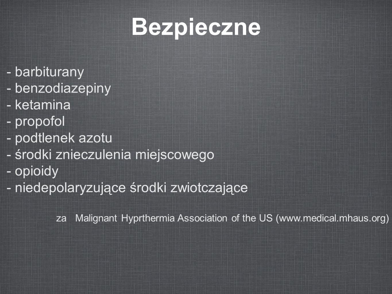 Bezpieczne - barbiturany - benzodiazepiny - ketamina - propofol - podtlenek azotu - środki znieczulenia miejscowego - opioidy - niedepolaryzujące środ