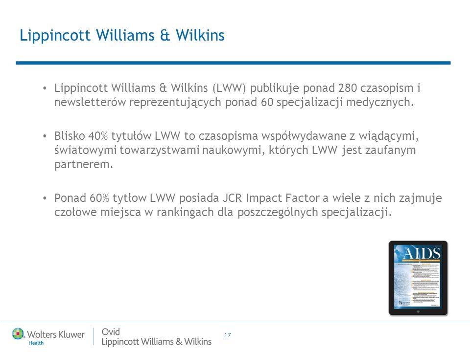 17 Lippincott Williams & Wilkins Lippincott Williams & Wilkins (LWW) publikuje ponad 280 czasopism i newsletterów reprezentujących ponad 60 specjalizacji medycznych.