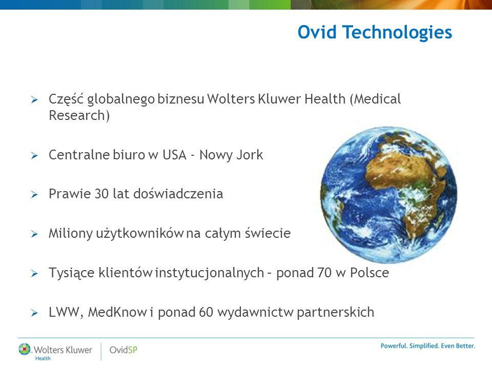  Część globalnego biznesu Wolters Kluwer Health (Medical Research)  Centralne biuro w USA - Nowy Jork  Prawie 30 lat doświadczenia  Miliony użytkowników na całym świecie  Tysiące klientów instytucjonalnych – ponad 70 w Polsce  LWW, MedKnow i ponad 60 wydawnictw partnerskich Ovid Technologies